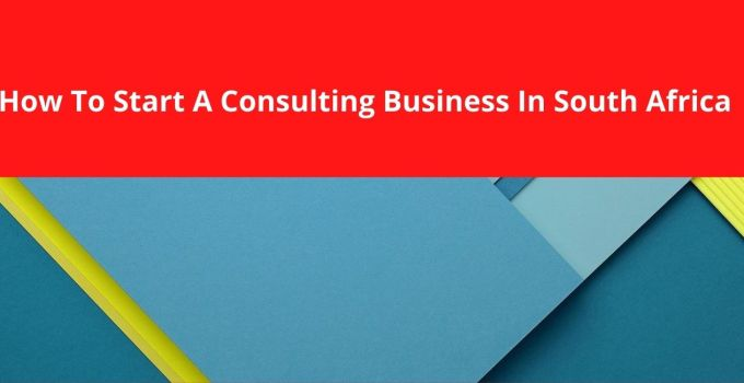 How To Start A Consulting Business In South Africa