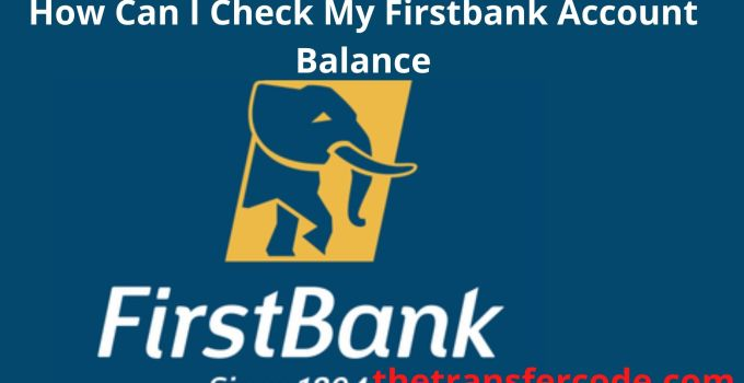 Here Is How You Can Check Your Firstbank Account Balance In Nigeria