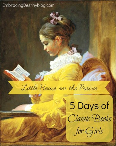 5 days of classic books for girls: Little House on the Prairie. Resources, field trip ideas, free lapbooks, free printables, and more to share this great book series with your daughters! embracingdestinyblog.com