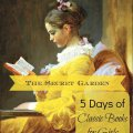 The Secret Garden: 5 Days of Classic Books for Girls at embracingdestinyblog.com