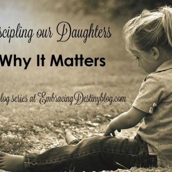 Discipling our Daughters: Why it Matters