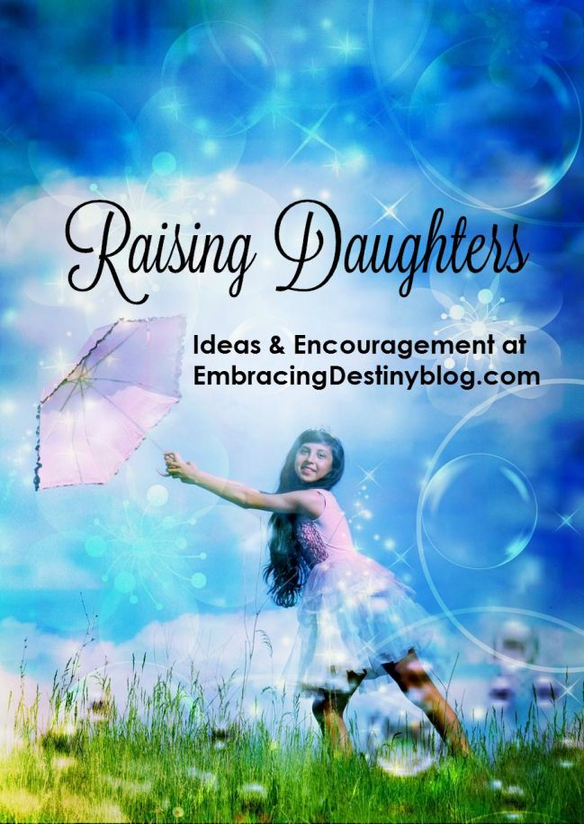 Raising Daughters ~ Ideas & Encouragement at embracingdestinyblog.com
