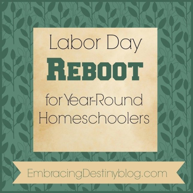 Labor Day Reboot for Year Round Homeschoolers
