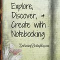 Explore, Discover, & Create with Notebooking. Perfect for child-led/delight-directed learning. Complement to any subject. Versatile for many topics, many ages.