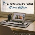 7 tips for creating the perfect home office. Day 3 of the 5 Days of Life as a Work at Home Mom series at embracingdestinyblog.com