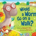 Would a Worm Go on a Walk? by Hannah C. Hall is a beautifully illustrated, funny rhyming book that teaches kids about God's unique design and purpose for life. embracingdestinyblog.com