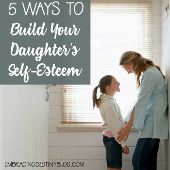 5 Ways to Build Your Daughter's Self-Esteem