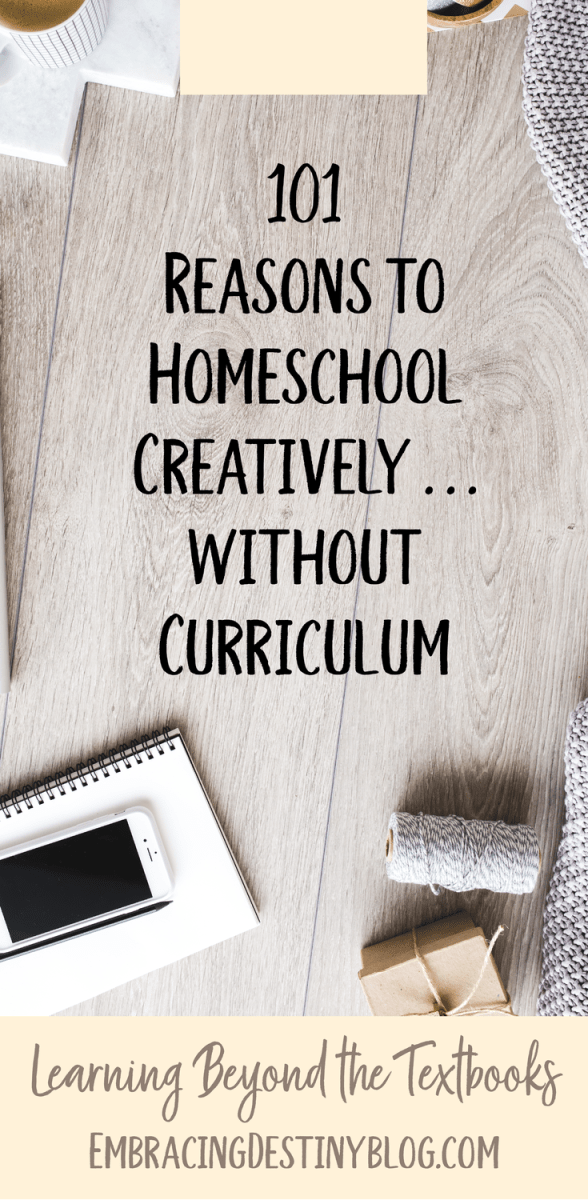 101 Reasons to Homeschool Creatively without Curriculum