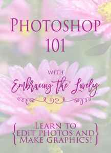 Photoshop 101 with Embracing the Lovely. Learn how to edit images and make graphics!