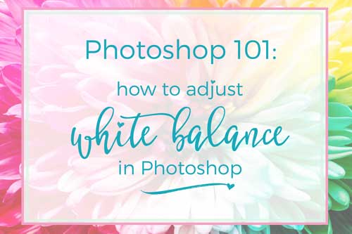 How to Adjust your White Balance in Photoshop