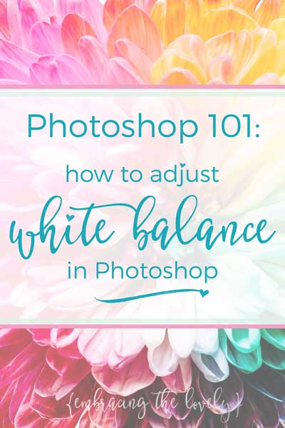 Have you ever wanted to know how to edit photos in Photoshop? Join Embracing the Lovely as we learn How to Adjust White Balance in Photoshop