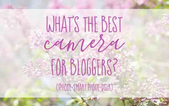 What's the Best Camera for Bloggers?