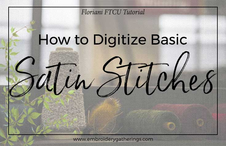 Learn how to digitize a Satin Stitch with Floriani FTCU