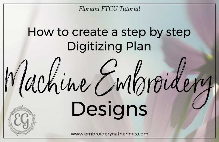 How to create a plan for digitizing embroidery designs with Floriani FTCU