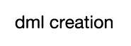 DML Creation