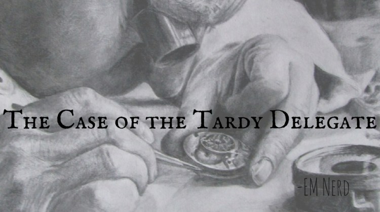 EM Nerd-The Case of the Tardy Delegate