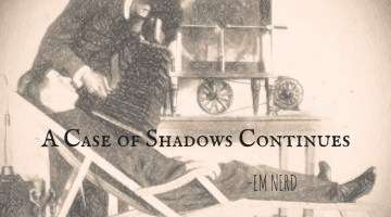 EM Nerd-A Case of Shadows Continues