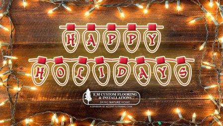 Happy Holidays from E_M Custom Flooring and Installations