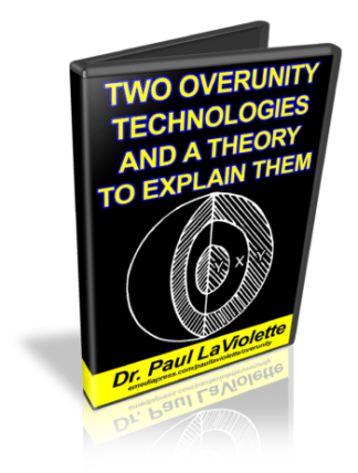Two Overunity Technologies by Dr. Paul LaViolette