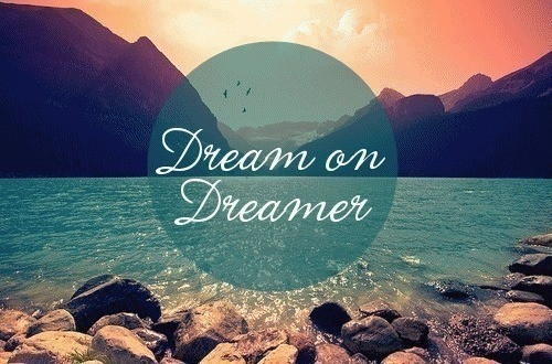 Dream on, Dreamers!