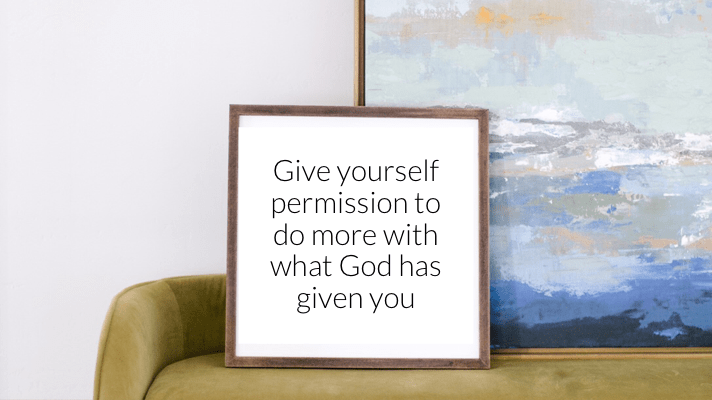 give yourself permission to do more