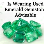 Is Wearing Used Emerald Gemstone Advisable?