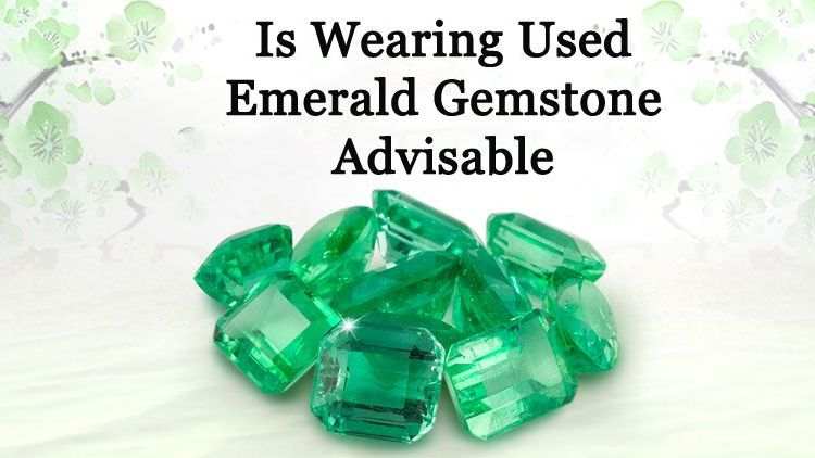 Is Wearing Used Emerald Gemstone Advisable