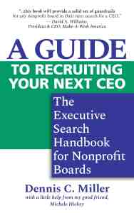 A Guide for Recruiting Your Next CEO by Dennis C. Miller
