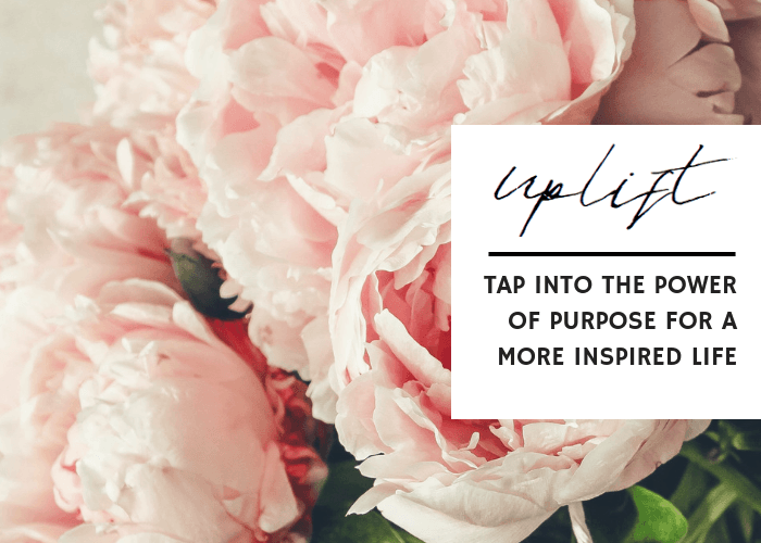 TAP INTO THE POWER OF PURPOSE FOR A MORE INSPIRED LIFE