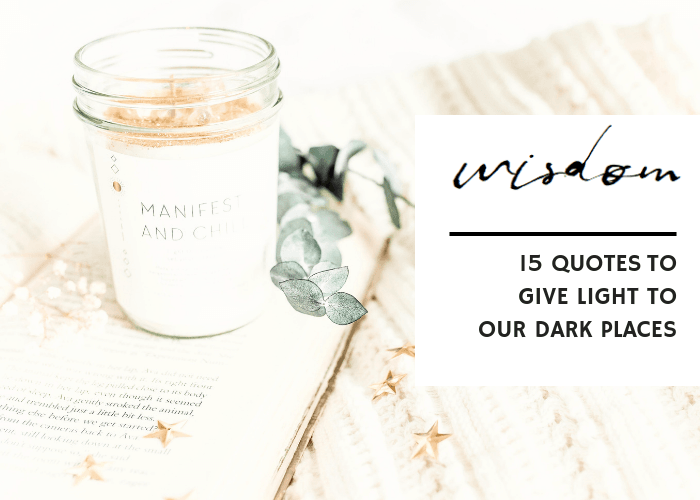 15 QUOTES TO GIVE LIGHT TO OUR DARK PLACES