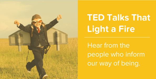 TED Talks the Light a Fire - Hear from the people who inform our way of being.