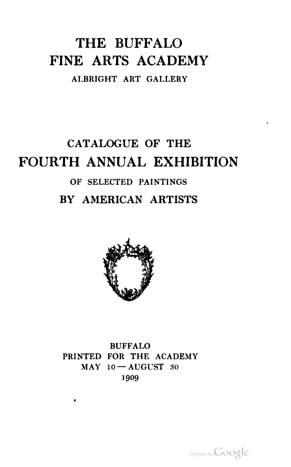 "1909 Buffalo Fine Arts Academy, Albright Art Gallery, Buffalo, NY, ""Fourth Annual Exhibition of Selected Paintings by American Artists"", May 10 – August 30"