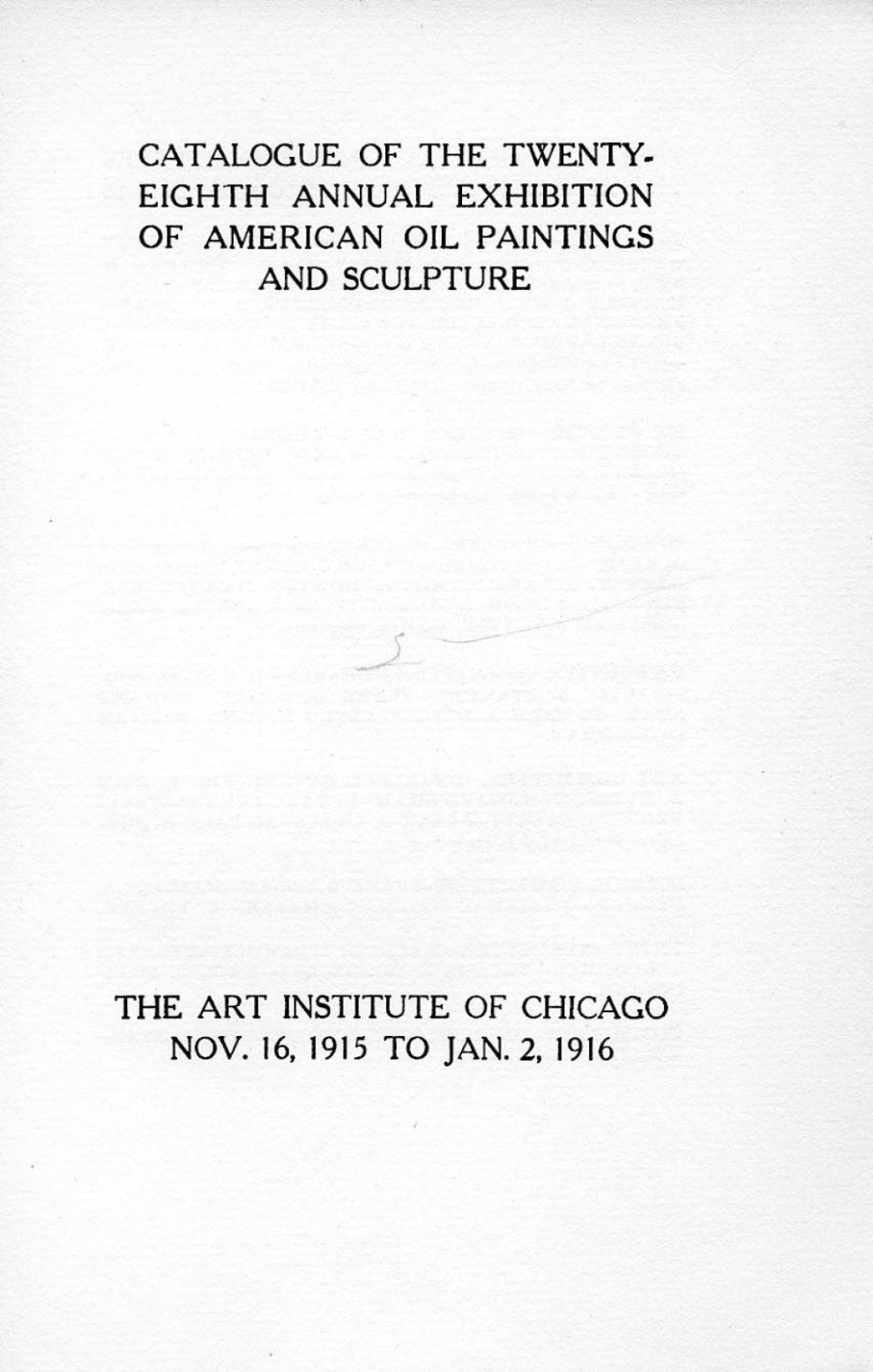 "1915 Art Institute of Chicago, Chicago, IL, ""Twenty-Eighth Annual Exhibition of American Oil Paintings and Sculpture"", November 16, 1915 - January 2, 1916"