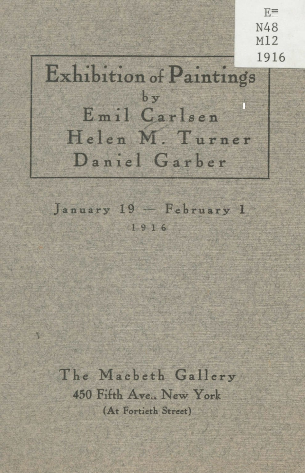 "The Macbeth Gallery, New York, NY, ""Paintings by Emil Carlsen, Helen M. Turner, Daniel Garber"", January 19 – February 1, 1916"