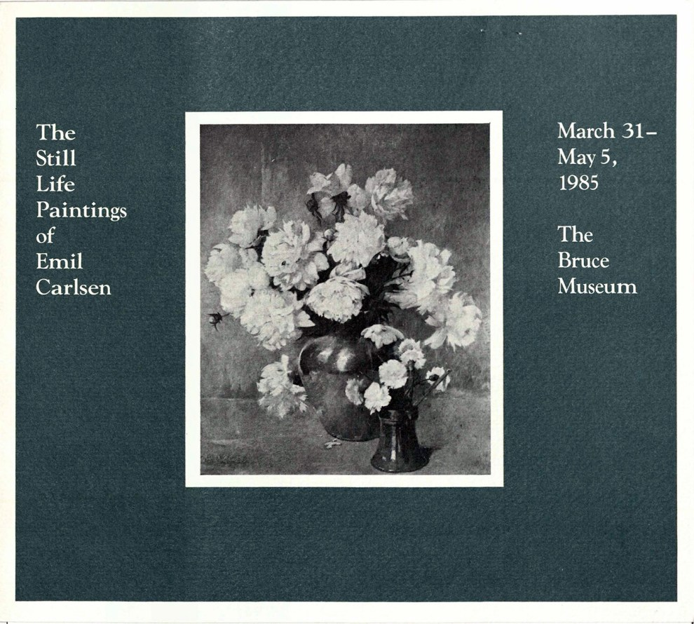 "1985 Bruce Museum, Greenwich, CT, ""The still life paintings of Emil Carlsen"", March 31 – May 5."