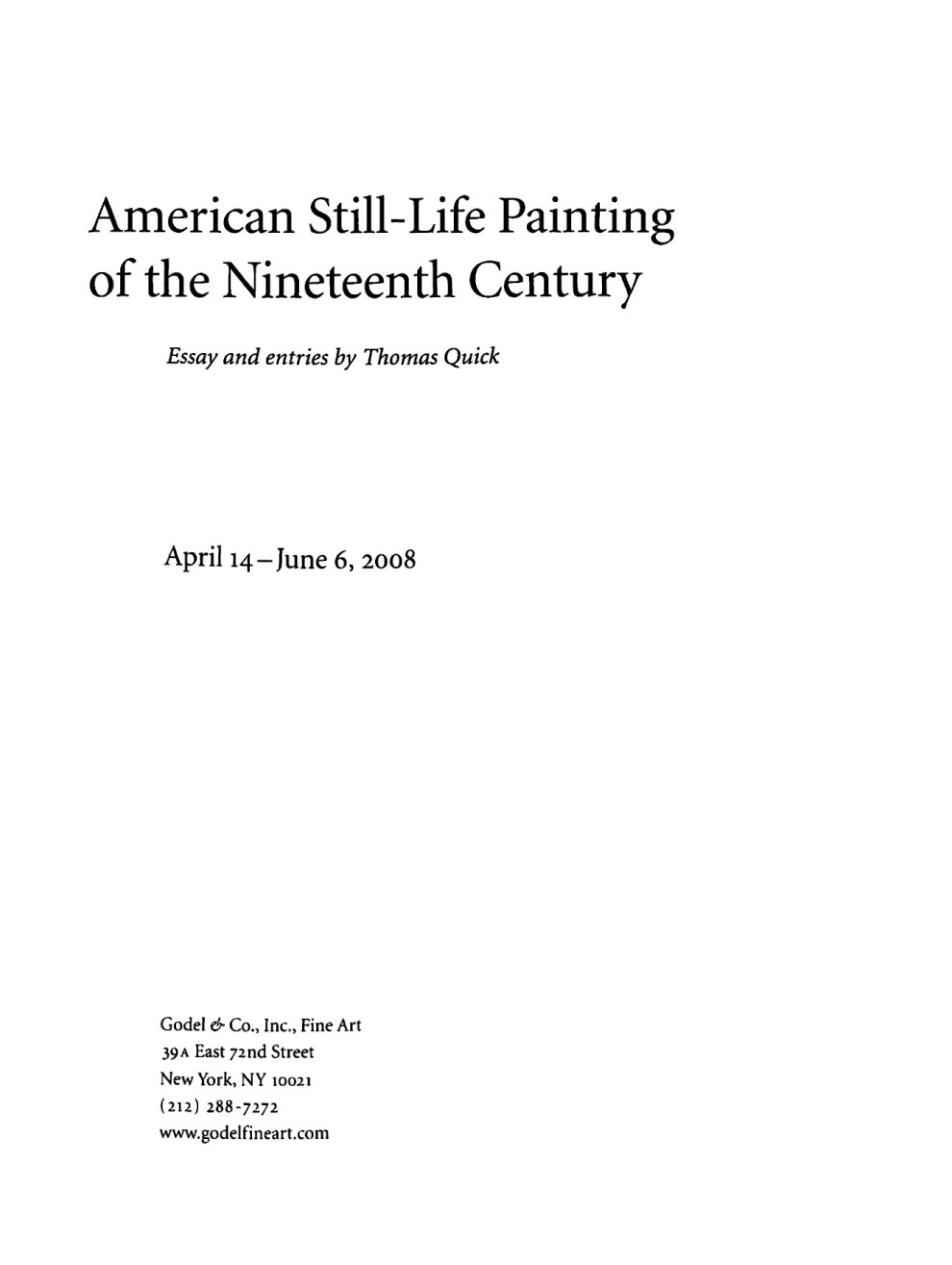 "2008 Godel & Co, Inc., New York, NY, ""American Still-Life Painting of the Nineteenth Century"", April 14 – June 6"