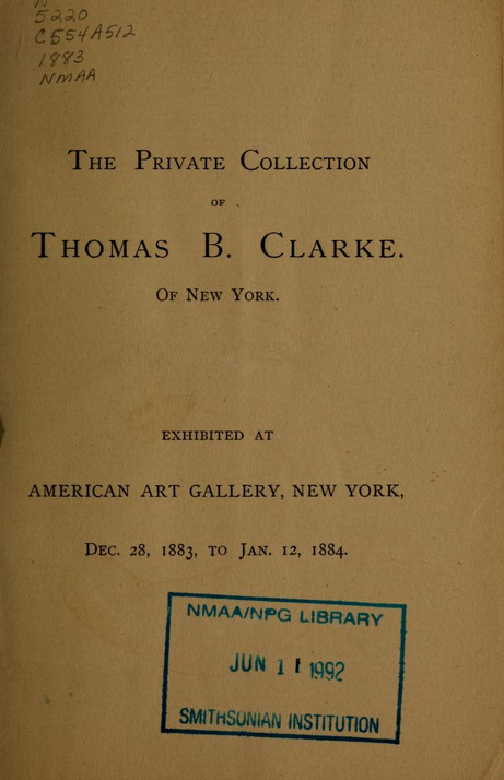 "1884 American Art Galleries, Madison Square, New York, NY ""The Private Collection of Paintings by Exclusively American Artists Owned by Thomas B. Clarke of New York"", December 28, 1883-January 12, 1884"