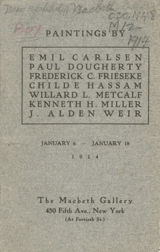 "1914 The Macbeth Gallery, New York, NY, ""Paintings by Emil Carlsen, Paul Dougherty, Frederick C. Frieseke, Childe Hassam, Williard L. Metcalf, Kenneth H. Miller, J. Alden Weir"", January 6-19"