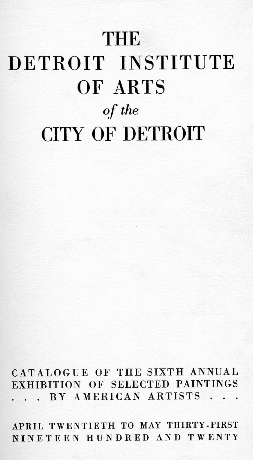 "1920 The Detroit Institute of Arts of the City of Detroit, Detroit, MI, ""Sixth Annual Exhibition of Selected Paintings by American Artists"", April 20 - May 31"