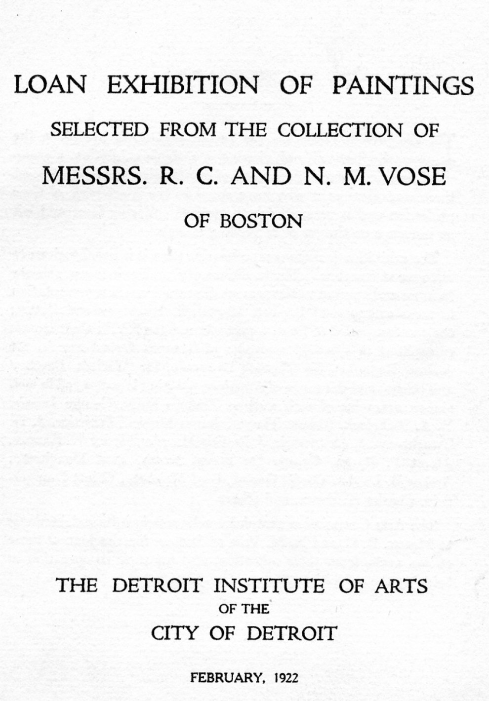 "1922 The Detroit Institute of Arts of the City of Detroit, Detroit, MI, ""Loan Exhibition of Paintings Selected from the Collection of Messrs. R. C. and N. M. Vose of Boston"", February"