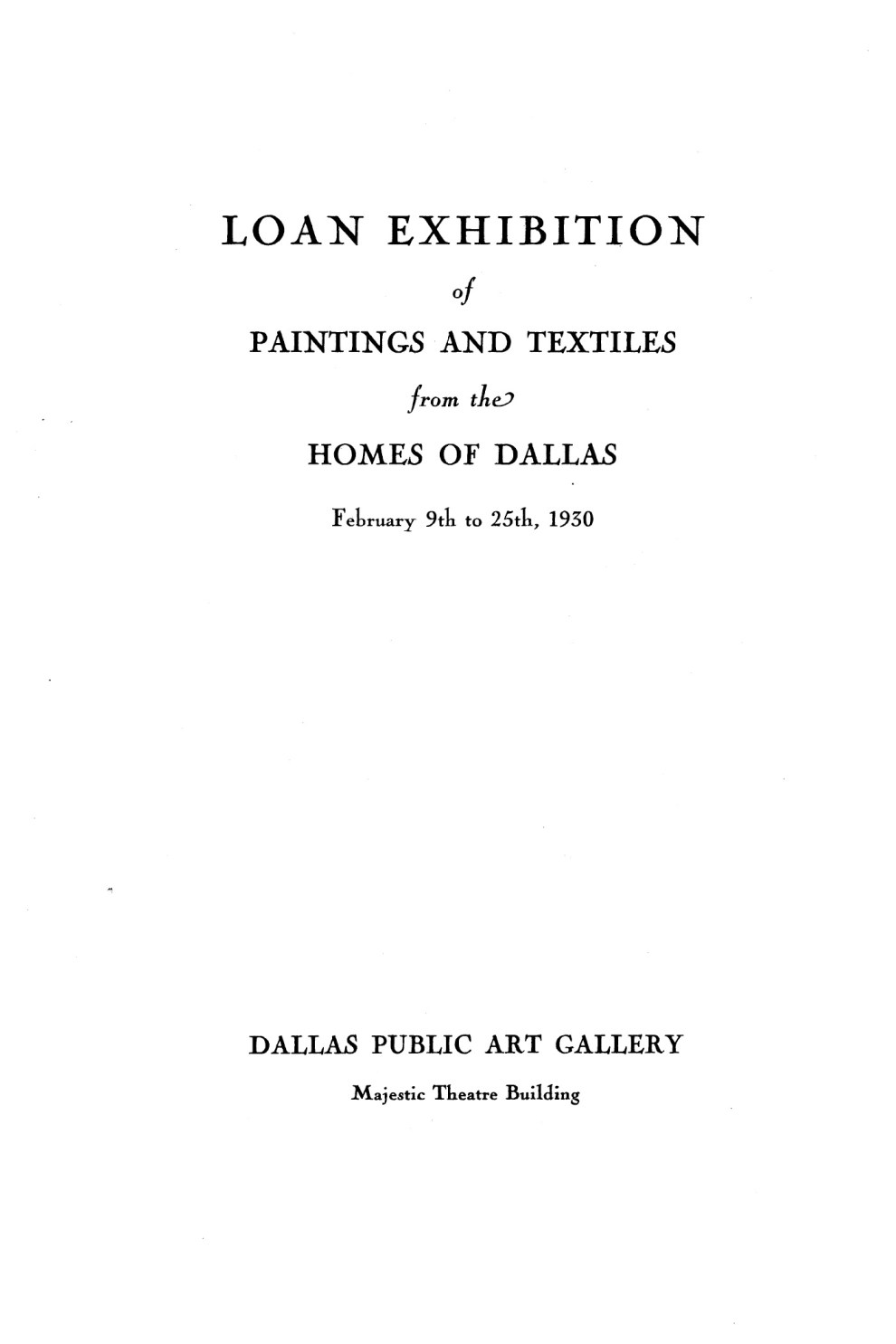 "1930 Dallas Public Art Gallery, Dallas, TX, ""Loan Exhibition of Paintings and Textiles from the Homes of Dallas"", February 9-25, #9, not illustrated"