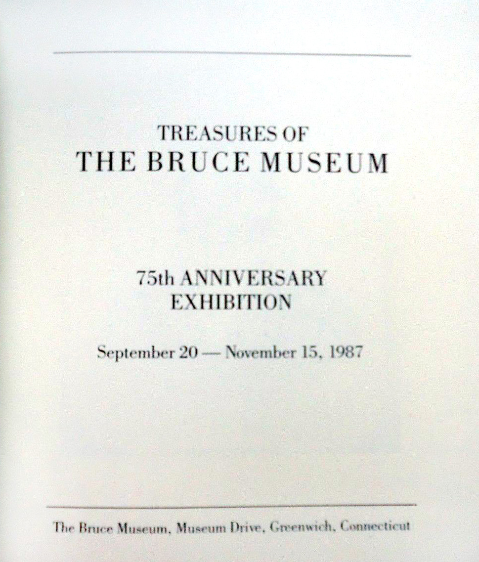 "1987 Bruce Museum, Greenwich, CT, ""Treasures of The Bruce Museum: 75th Anniversary Exhibition"", September 20 - November 15"