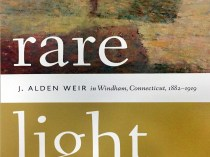 """Rare Light: J. Alden Weir in Windham, Connecticut, 1882-1919"" edited by Anne E. Dawson, Wesleyan, Fishers, IN, 2016"