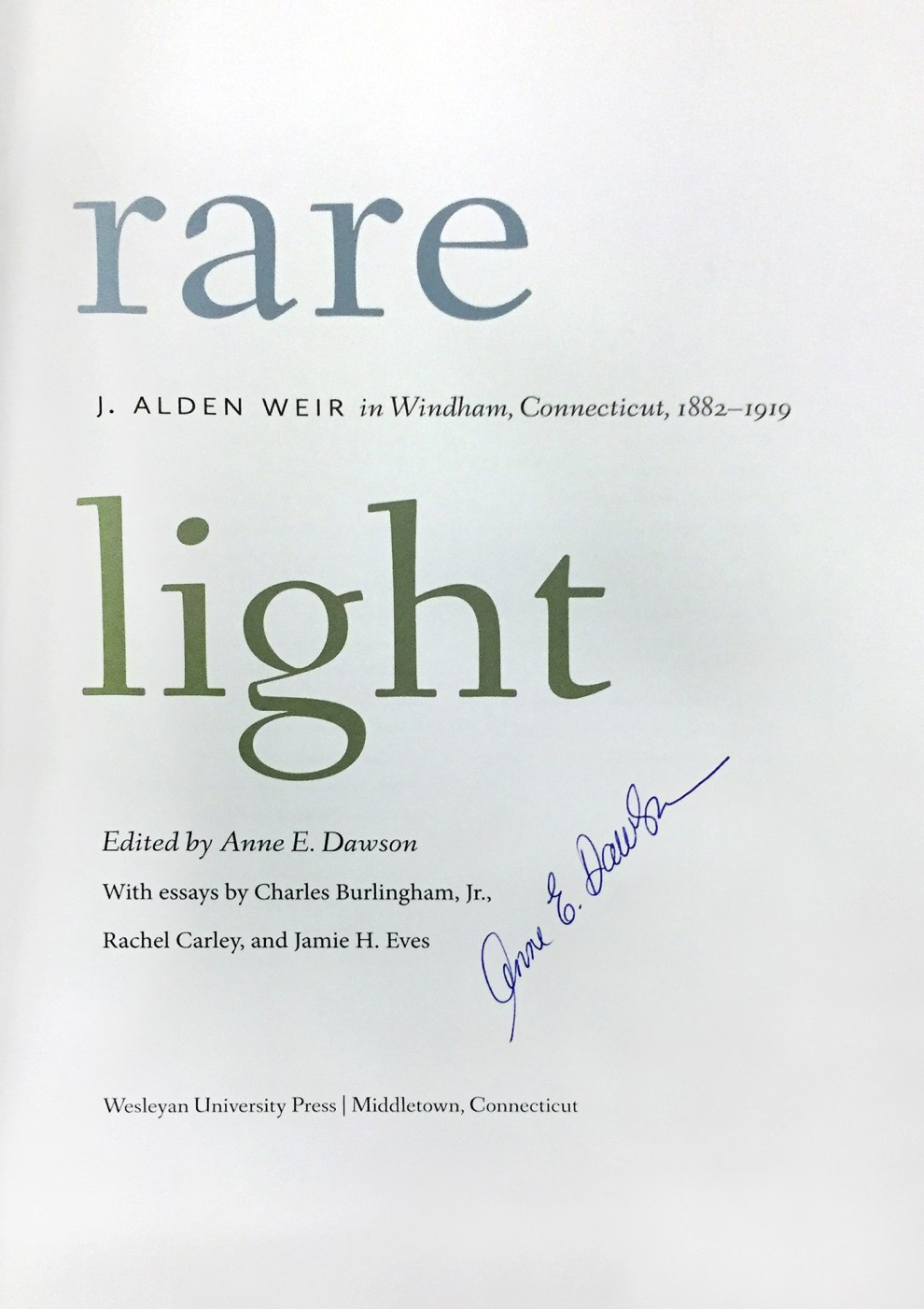 """Rare Light: J. Alden Weir in Windham, Connecticut, 1882-1919"" edited by Anne E. Dawson, Wesleyan, Middletown, CT, 2016"