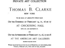 "1899 American Art Association [1883-1964], New York, NY, ""Private Art Collection of Thomas B. Clarke New York To Be Sold At Absolute Public Sale on the Evenings of February 14, 15, 16, and 17 at Chickering Hall Fifthe Ave. and Eighteenth St. and On the Afternoons of February 15, 16, 17, and 18 at the American Art Galleries Madison Square South""  February 14-18."