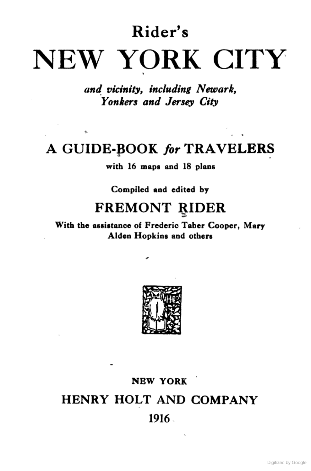 Rider's new york city and vicinity, including newark, yonkers and jersey city by Fremont Rider, Frederic Taber Cooper, Mary Alden Hopkins, and others, Henry holt and company, New York, 1916