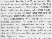 "Pittsburgh Post-Gazette, Pittsburgh, PA, ""Art committee change is made : Leopold Seyffert takes place of Emil Carlsen to help pass on exhibit applicants"", Thursday, September 18, 1930, page 12, not illustrated"