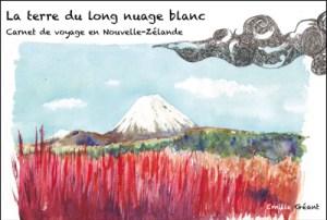 LA terre du long nuage blanc - Carnet de voyage en Nouvelle-Zélande , Emilie Geant