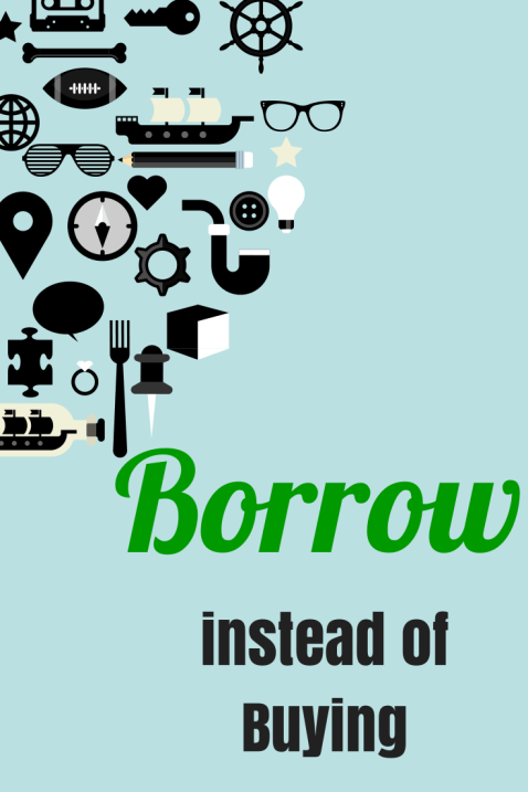 Borrow instead of buying