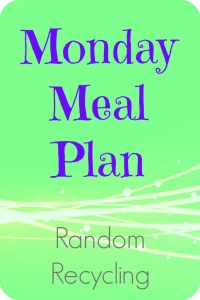 Monday Meal Plan at Random Recycling.jpg